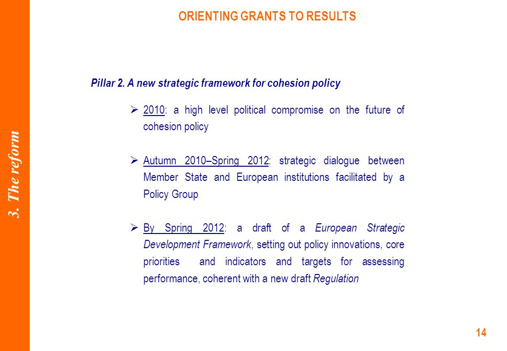 14 ORIENTING GRANTS TO RESULTS Pillar 2.A new strategic framework for cohesion policy 3.