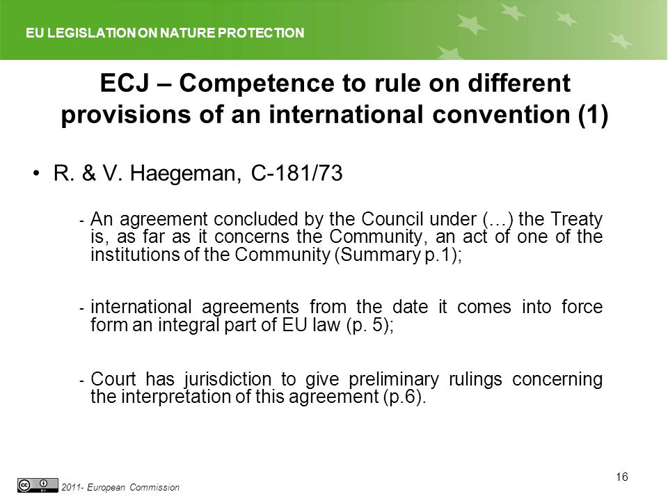 EU LEGISLATION ON NATURE PROTECTION 2011- European Commission 16 ECJ – Competence to rule on different provisions of an international convention (1) R