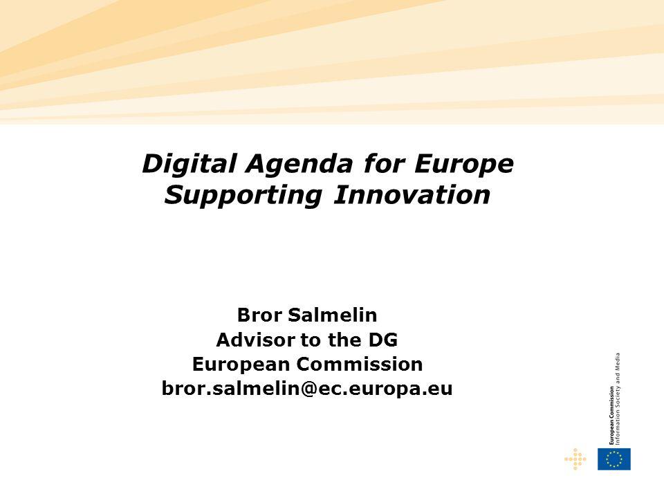Digital Agenda for Europe Supporting Innovation Bror Salmelin Advisor to the DG European Commission bror.salmelin@ec.europa.eu