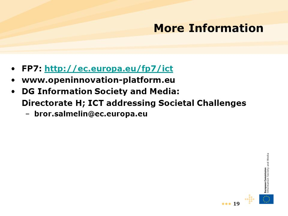 19 More Information FP7:     DG Information Society and Media: Directorate H; ICT addressing Societal Challenges