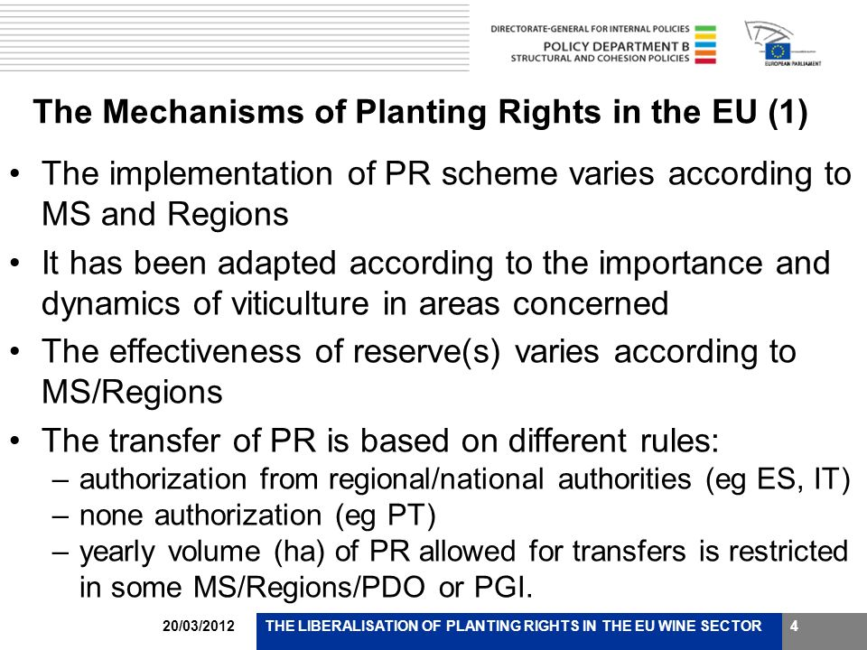 20/03/2012THE LIBERALISATION OF PLANTING RIGHTS IN THE EU WINE SECTOR4 The Mechanisms of Planting Rights in the EU (1) The implementation of PR scheme varies according to MS and Regions It has been adapted according to the importance and dynamics of viticulture in areas concerned The effectiveness of reserve(s) varies according to MS/Regions The transfer of PR is based on different rules: –authorization from regional/national authorities (eg ES, IT) –none authorization (eg PT) –yearly volume (ha) of PR allowed for transfers is restricted in some MS/Regions/PDO or PGI.