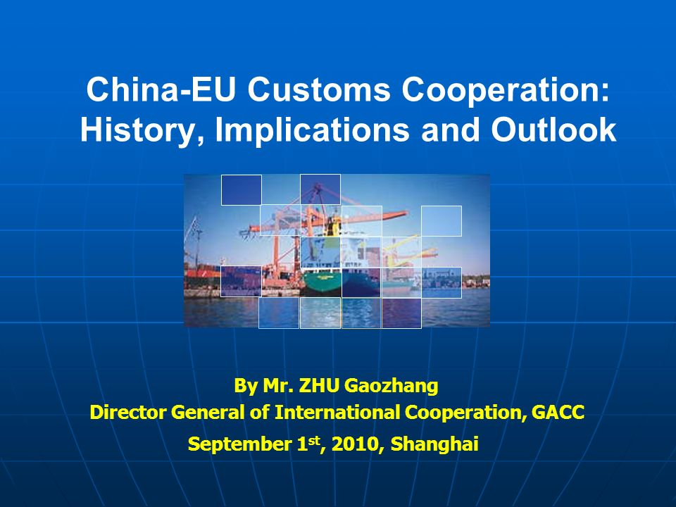 China-EU Customs Cooperation: History, Implications and Outlook By Mr. ZHU Gaozhang Director General of International Cooperation, GACC September 1 st