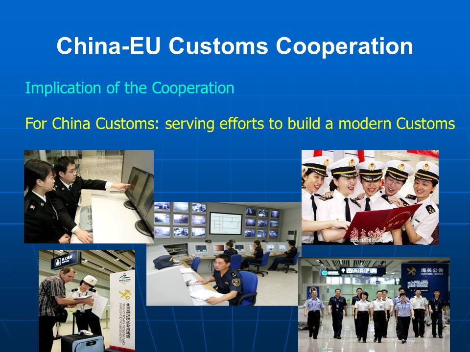 China-EU Customs Cooperation Implication of the Cooperation For China Customs: serving efforts to build a modern Customs