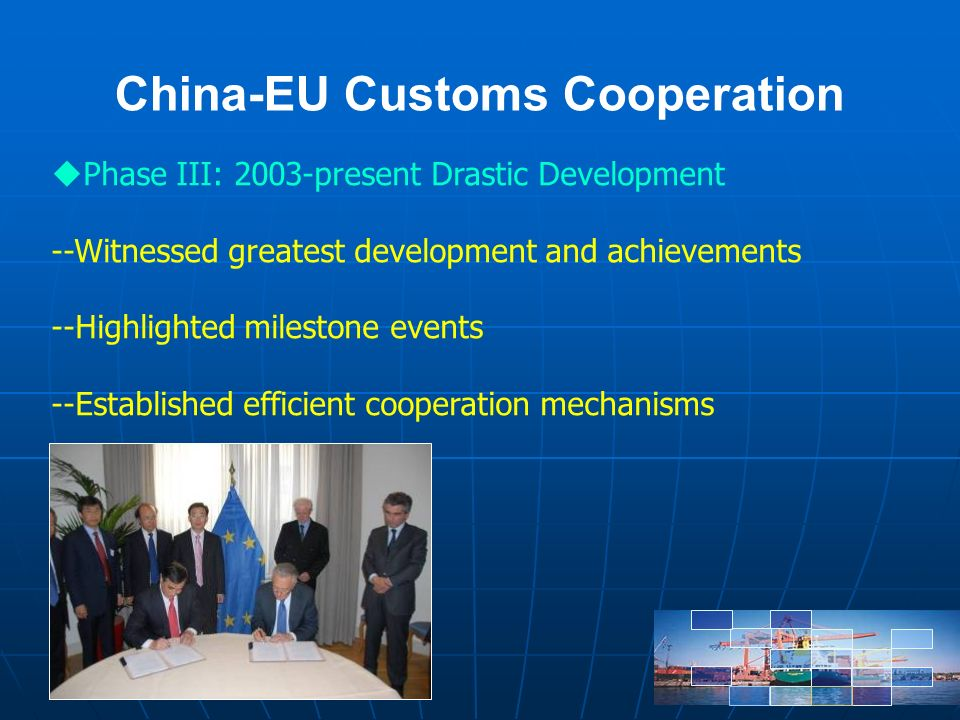 China-EU Customs Cooperation Phase III: 2003-present Drastic Development --Witnessed greatest development and achievements --Highlighted milestone eve