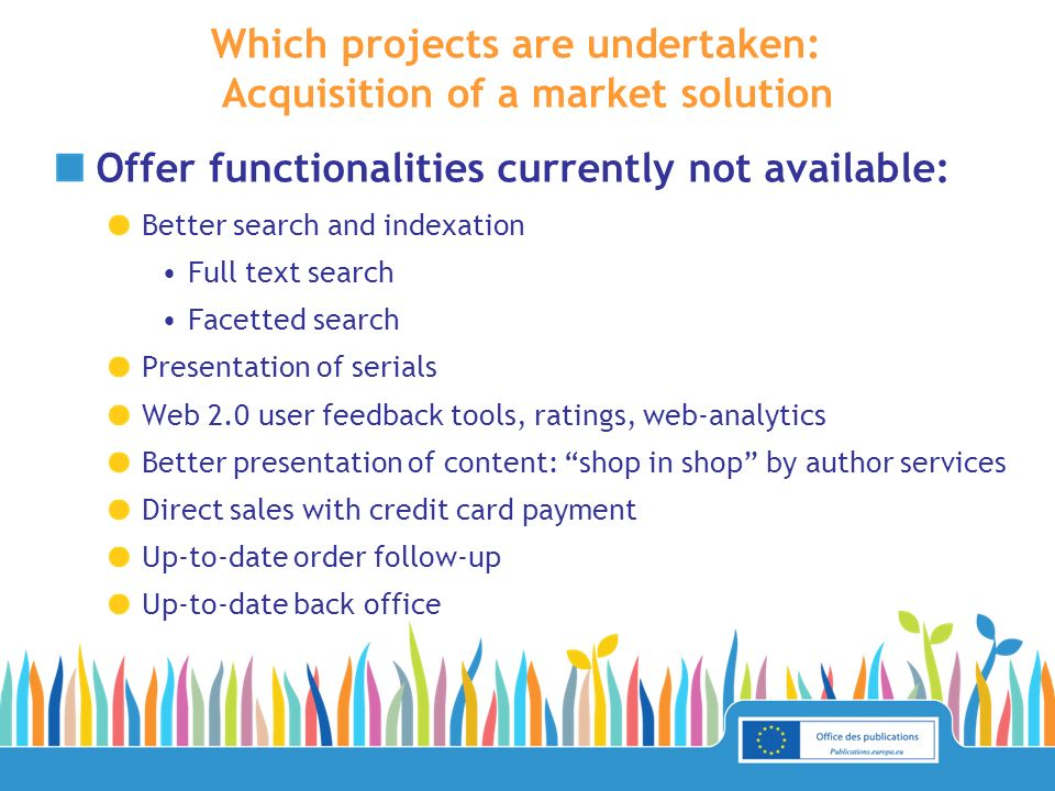 Which projects are undertaken: Acquisition of a market solution Offer functionalities currently not available: Better search and indexation Full text