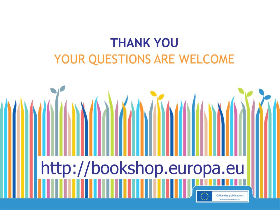 http://bookshop.europa.eu THANK YOU YOUR QUESTIONS ARE WELCOME