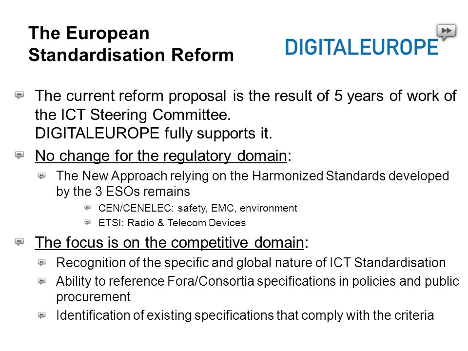 The direct referencing of fora/consortia specifications ICT tools and products are critical to new developments and innovation The ESOs - and in particular ETSI - play an important role, however A large amount of important technologies is standardised by Fora/Consortia, e.g.