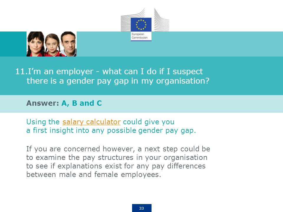 33 11.Im an employer - what can I do if I suspect there is a gender pay gap in my organisation.