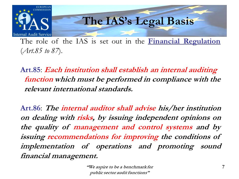 We aspire to be a benchmark for public sector audit functions 7 The role of the IAS is set out in the Financial Regulation (Art.85 to 87).