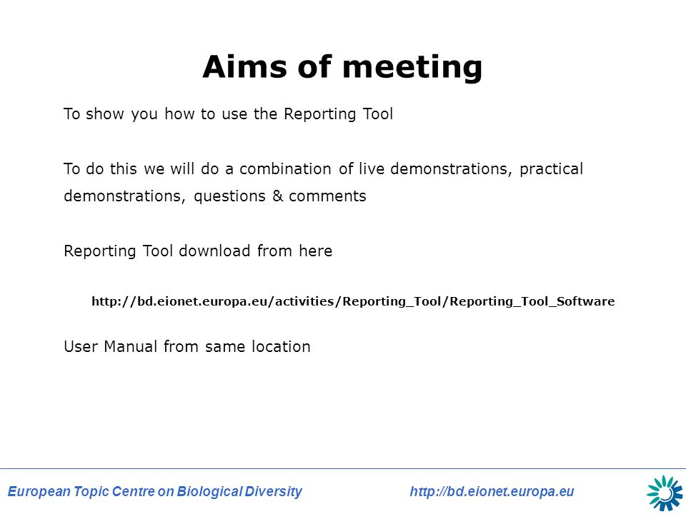 Aims of meeting To show you how to use the Reporting Tool To do this we will do a combination of live demonstrations, practical demonstrations, questions & comments Reporting Tool download from here   User Manual from same location