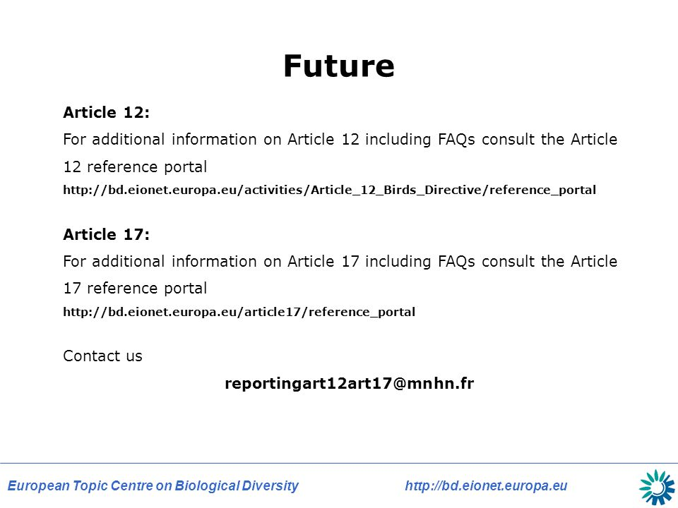 European Topic Centre on Biological Diversity   Future Article 12: For additional information on Article 12 including FAQs consult the Article 12 reference portal   Article 17: For additional information on Article 17 including FAQs consult the Article 17 reference portal   Contact us