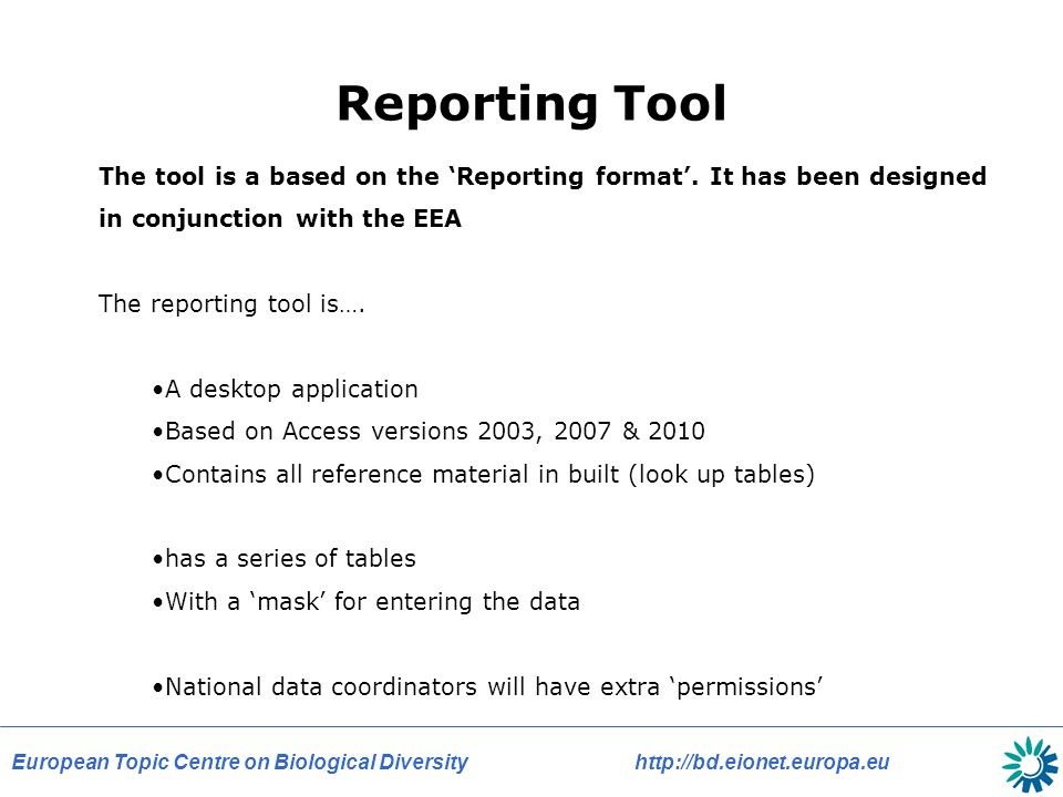 European Topic Centre on Biological Diversity   Reporting Tool The tool is a based on the Reporting format.