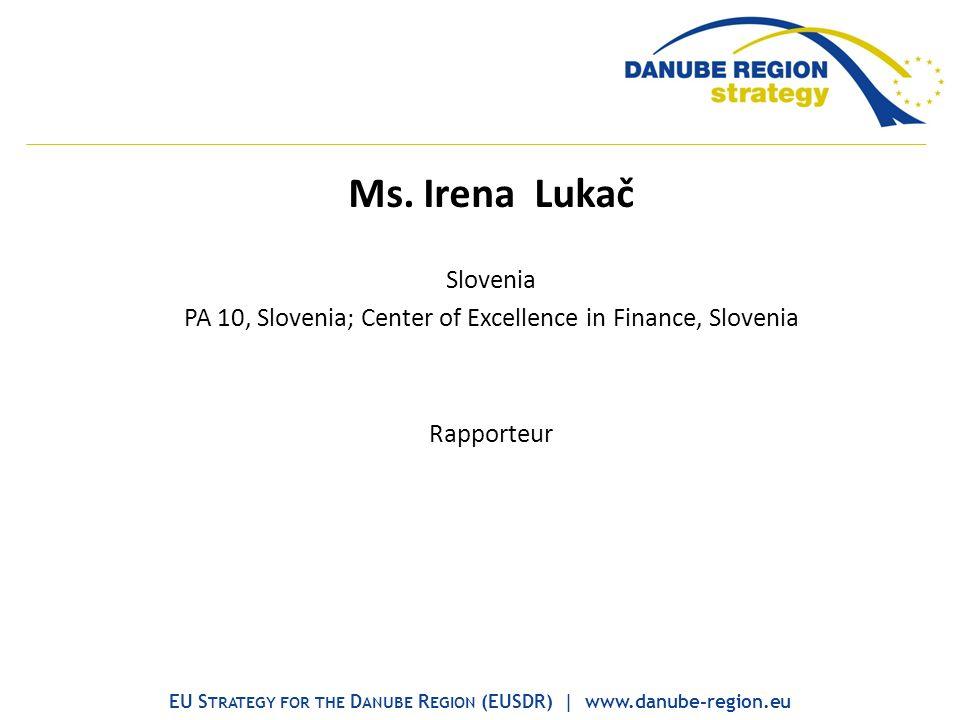 Ms. Irena Lukač Slovenia PA 10, Slovenia; Center of Excellence in Finance, Slovenia Rapporteur EU S TRATEGY FOR THE D ANUBE R EGION (EUSDR) | www.danu
