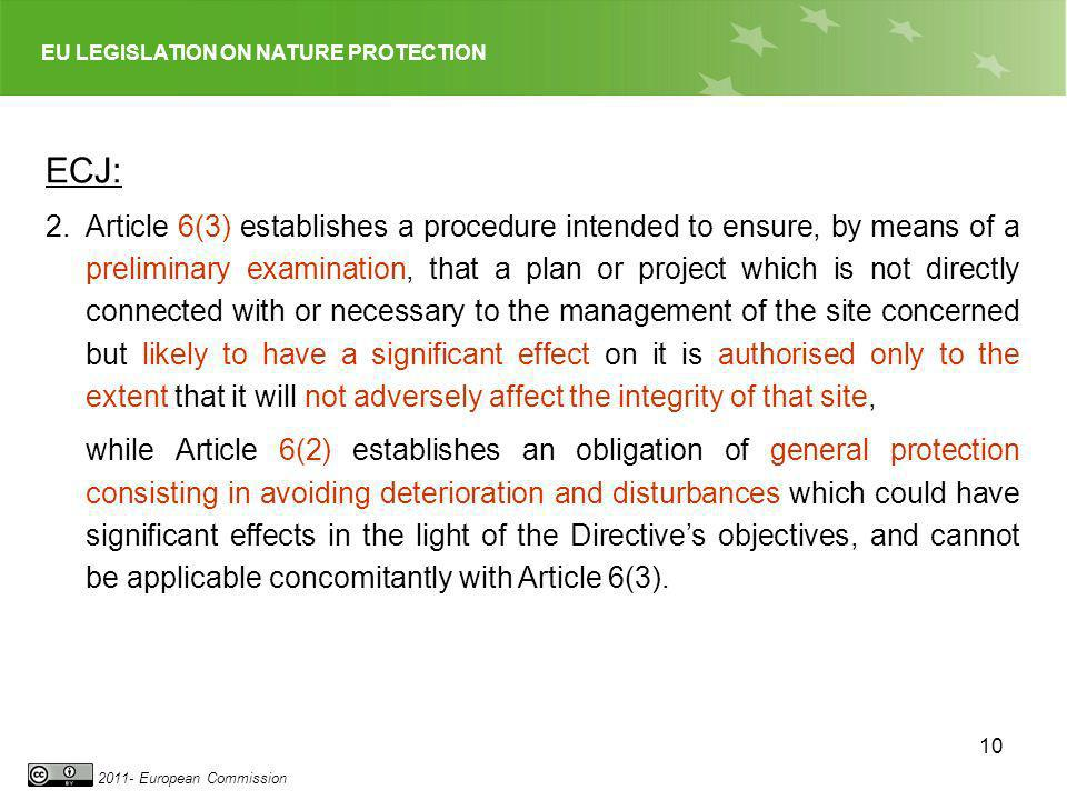 EU LEGISLATION ON NATURE PROTECTION 2011- European Commission 10 ECJ: 2.Article 6(3) establishes a procedure intended to ensure, by means of a prelimi