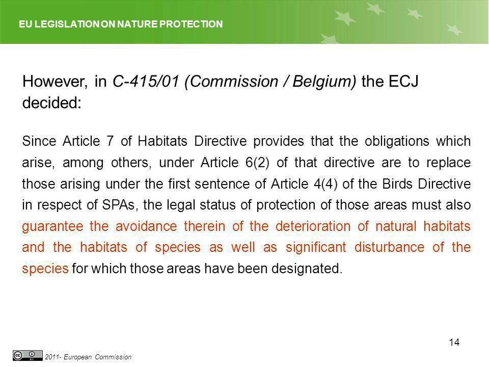 EU LEGISLATION ON NATURE PROTECTION 2011- European Commission 14 However, in C-415/01 (Commission / Belgium) the ECJ decided: Since Article 7 of Habit