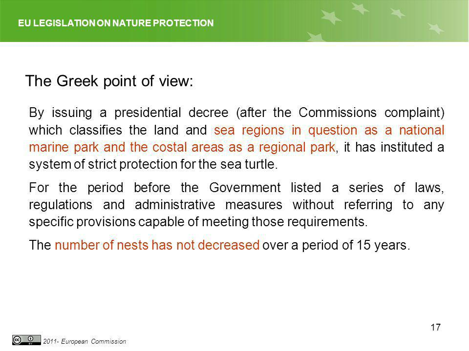 EU LEGISLATION ON NATURE PROTECTION 2011- European Commission 17 The Greek point of view: By issuing a presidential decree (after the Commissions comp