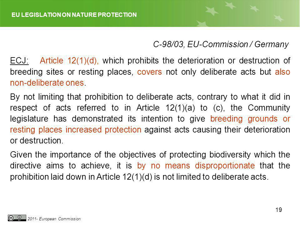 EU LEGISLATION ON NATURE PROTECTION 2011- European Commission 19 ECJ: Article 12(1)(d), which prohibits the deterioration or destruction of breeding s