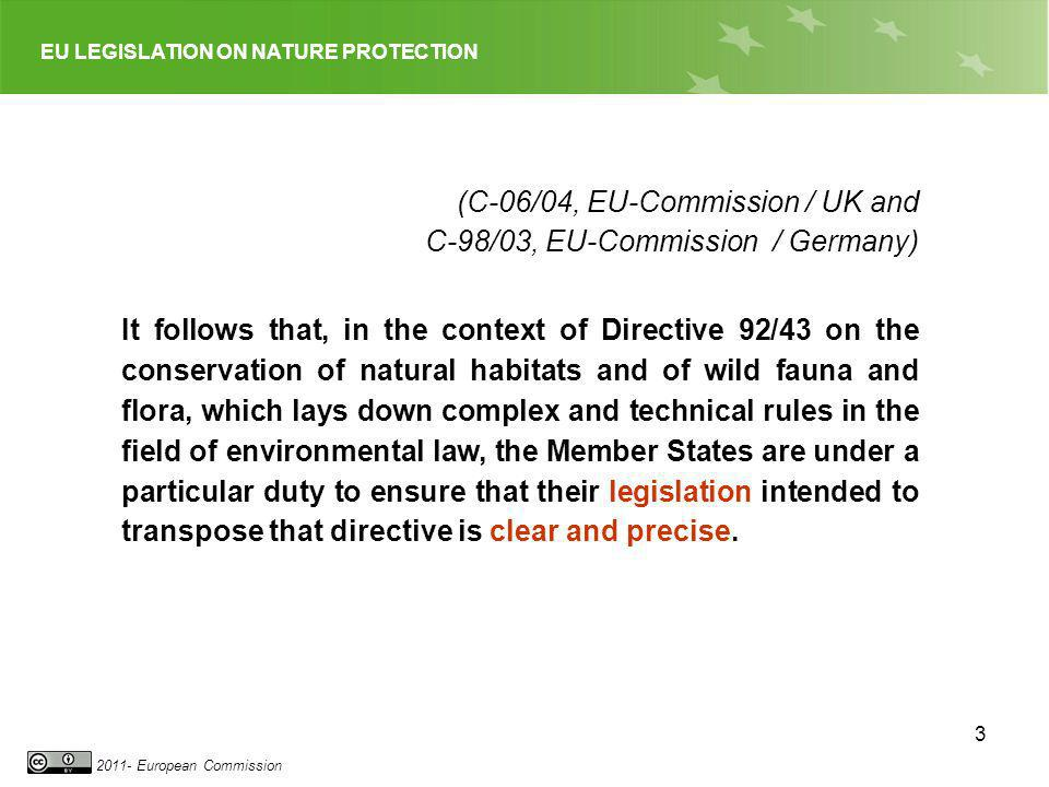 EU LEGISLATION ON NATURE PROTECTION 2011- European Commission 3 (C-06/04, EU-Commission / UK and C-98/03, EU-Commission / Germany) It follows that, in