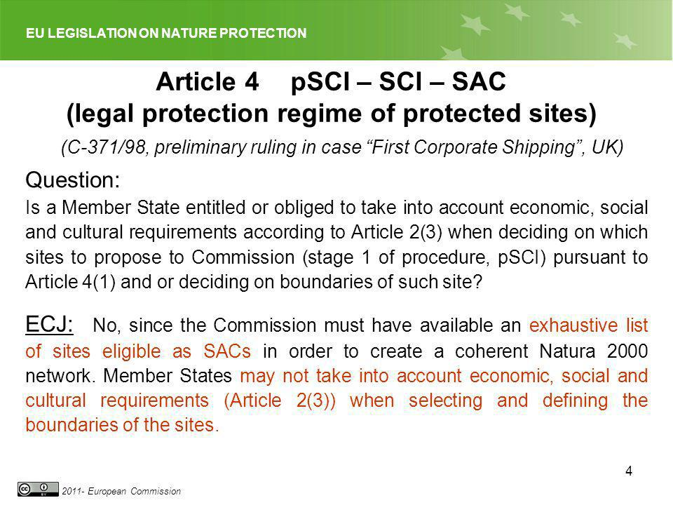 EU LEGISLATION ON NATURE PROTECTION 2011- European Commission 4 Article 4pSCI – SCI – SAC (legal protection regime of protected sites) Question: Is a
