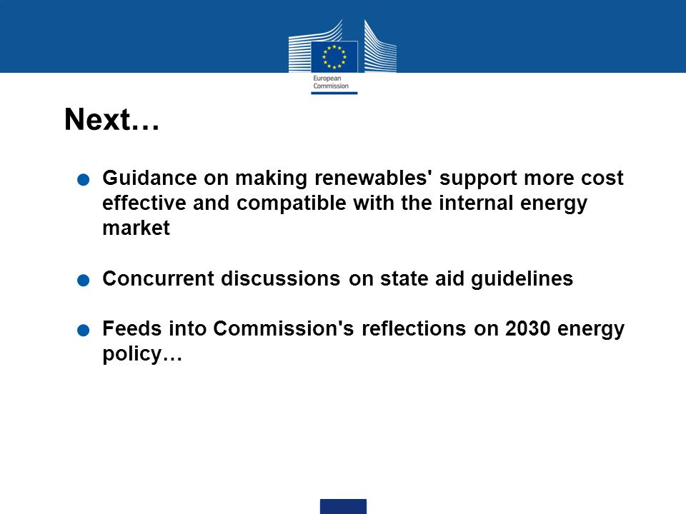 Next…. Guidance on making renewables' support more cost effective and compatible with the internal energy market. Concurrent discussions on state aid