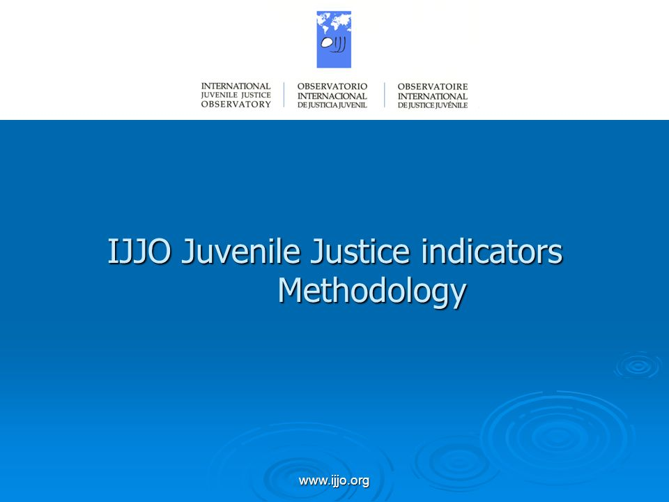 www.ijjo.org IJJO Juvenile Justice indicators Methodology