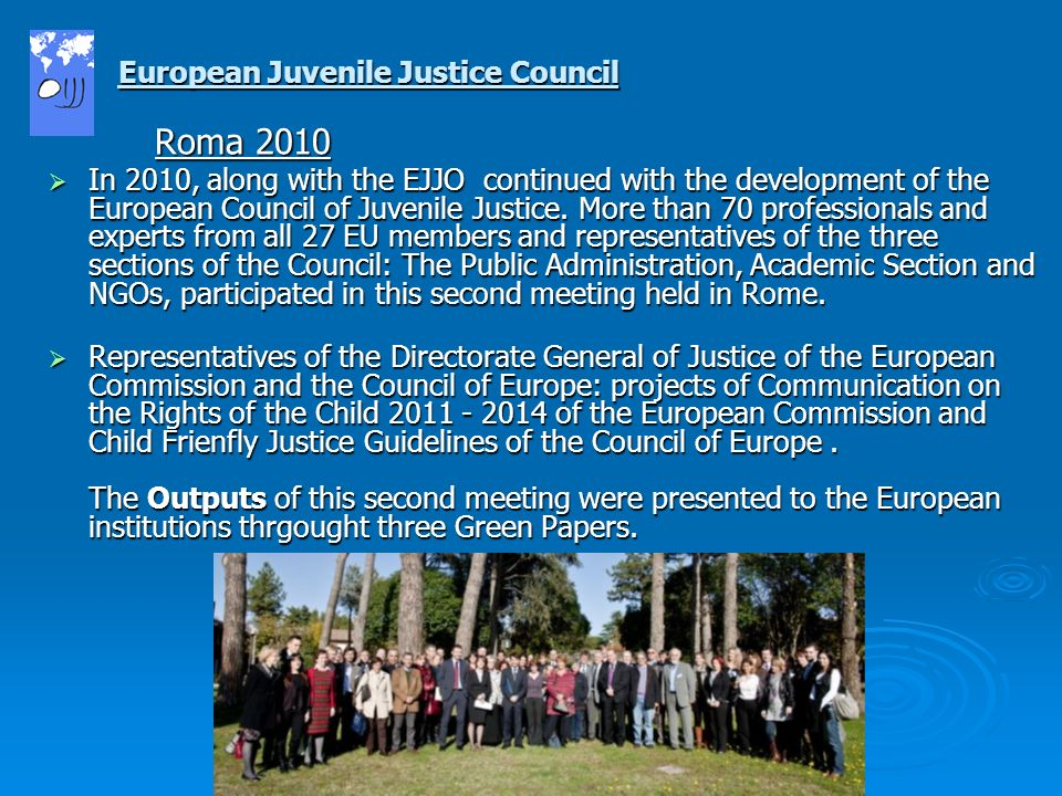 www.ijjo.org Roma 2010 In 2010, along with the EJJO continued with the development of the European Council of Juvenile Justice.
