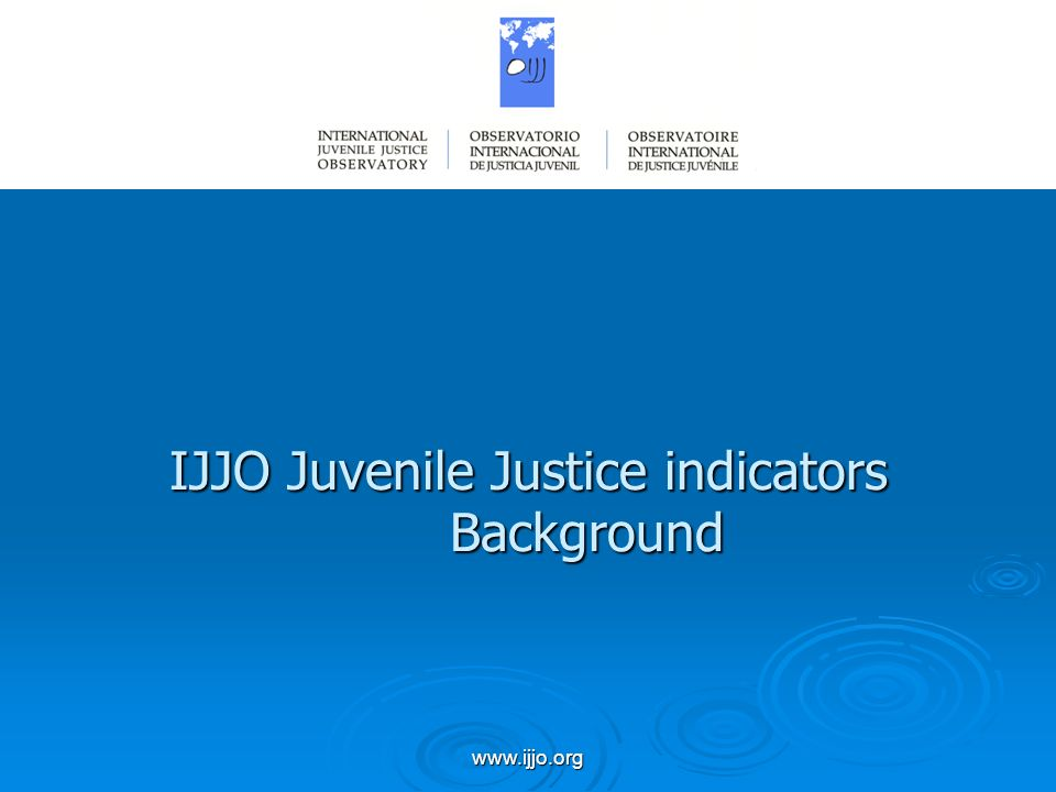 www.ijjo.org IJJO Juvenile Justice indicators Background