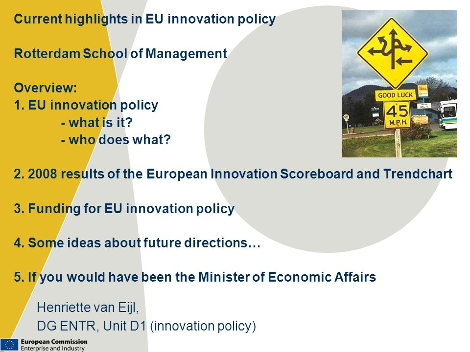Current highlights in EU innovation policy Rotterdam School of Management Overview: 1. EU innovation policy - what is it? - who does what? 2. 2008 res