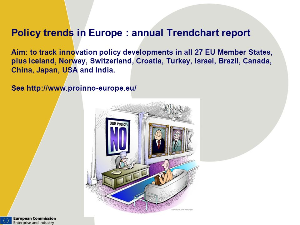 Policy trends in Europe : annual Trendchart report Aim: to track innovation policy developments in all 27 EU Member States, plus Iceland, Norway, Swit