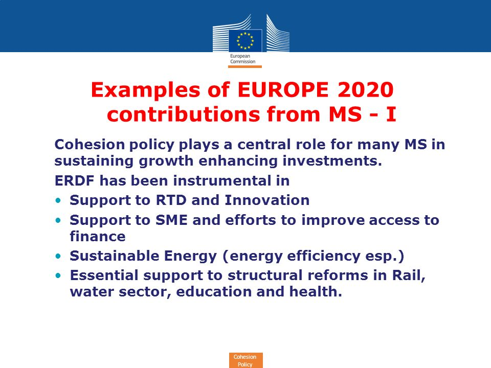 Cohesion Policy Examples of EUROPE 2020 contributions from MS - I Cohesion policy plays a central role for many MS in sustaining growth enhancing investments.