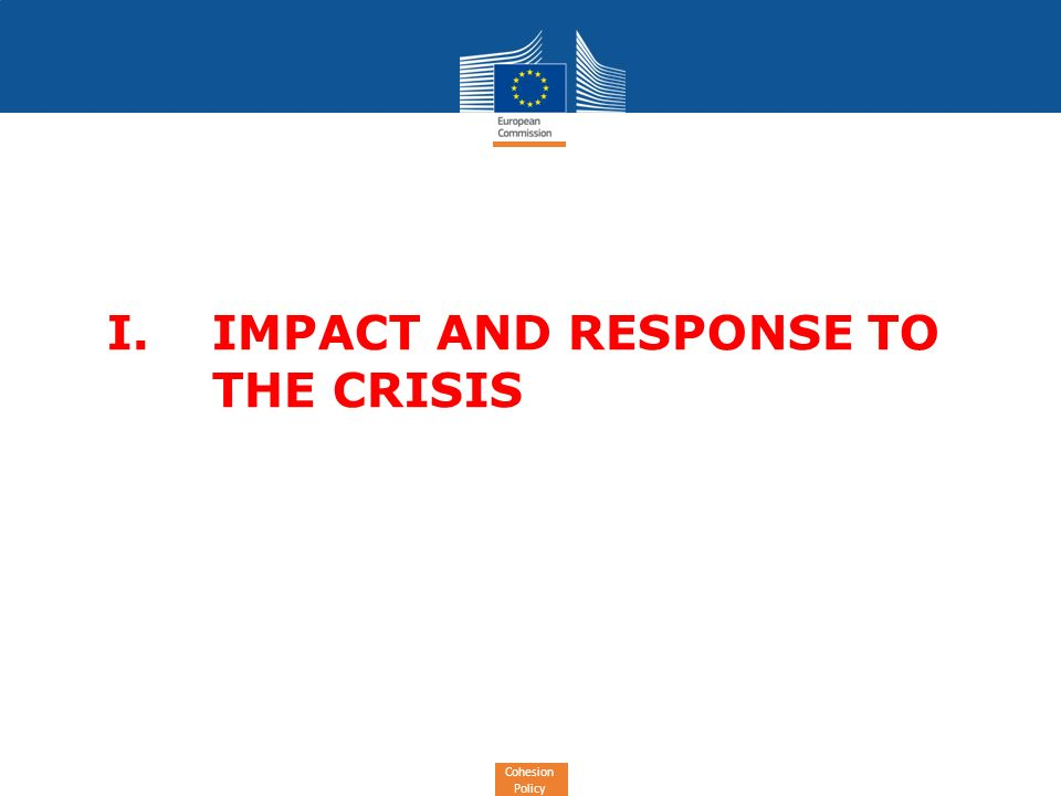 Cohesion Policy I. IMPACT AND RESPONSE TO THE CRISIS