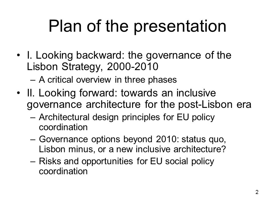2 Plan of the presentation I. Looking backward: the governance of the Lisbon Strategy, 2000-2010 –A critical overview in three phases II. Looking forw