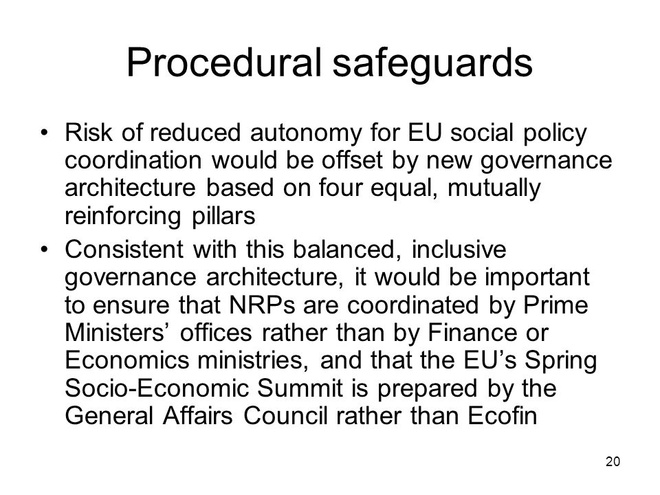 20 Procedural safeguards Risk of reduced autonomy for EU social policy coordination would be offset by new governance architecture based on four equal