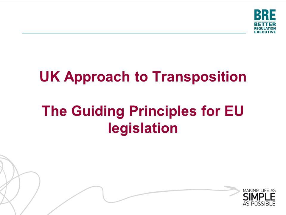 UK Approach to Transposition The Guiding Principles for EU legislation