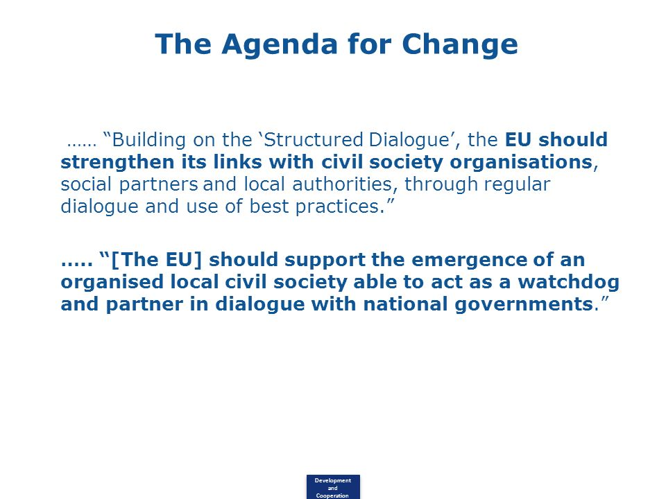 Development and Cooperation The Agenda for Change …… Building on the Structured Dialogue, the EU should strengthen its links with civil society organisations, social partners and local authorities, through regular dialogue and use of best practices.