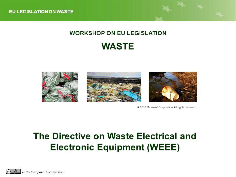 EU LEGISLATION ON WASTE 2011- European Commission WORKSHOP ON EU LEGISLATION WASTE © 2010 Microsoft Corporation.