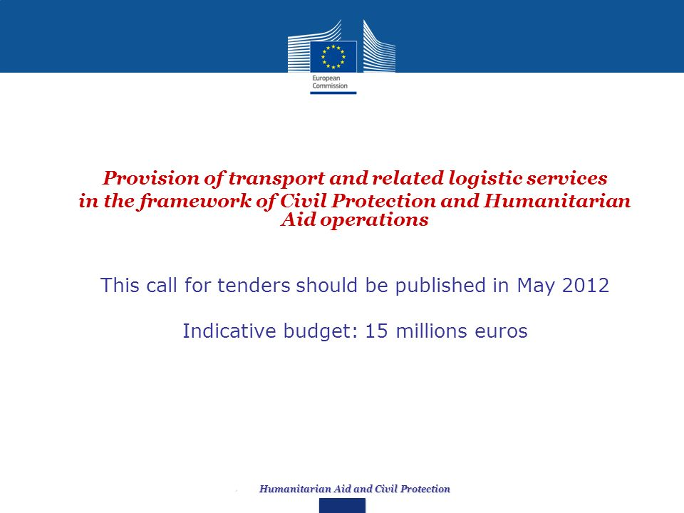 Provision of transport and related logistic services in the framework of Civil Protection and Humanitarian Aid operations This call for tenders should