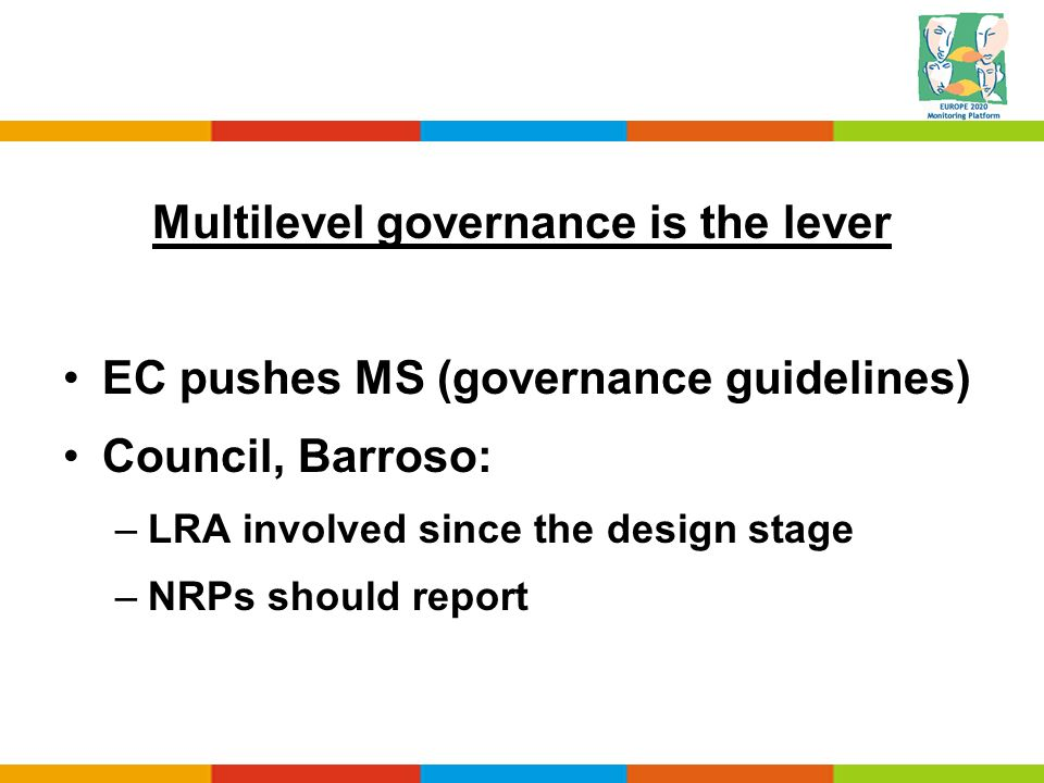 Multilevel governance is the lever EC pushes MS (governance guidelines) Council, Barroso: –LRA involved since the design stage –NRPs should report