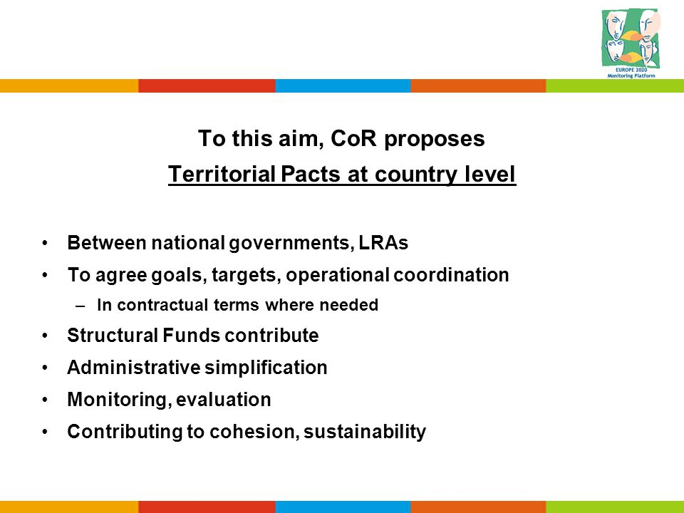 To this aim, CoR proposes Territorial Pacts at country level Between national governments, LRAs To agree goals, targets, operational coordination –In