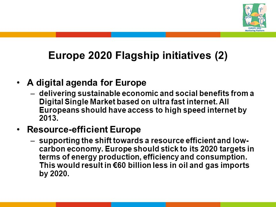 Europe 2020 Flagship initiatives (2) A digital agenda for Europe –delivering sustainable economic and social benefits from a Digital Single Market bas
