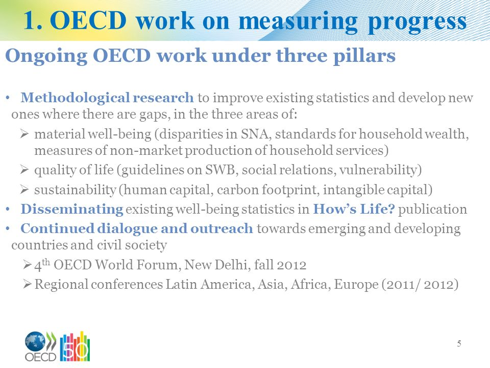 1. OECD work on measuring progress Ongoing OECD work under three pillars Methodological research to improve existing statistics and develop new ones w