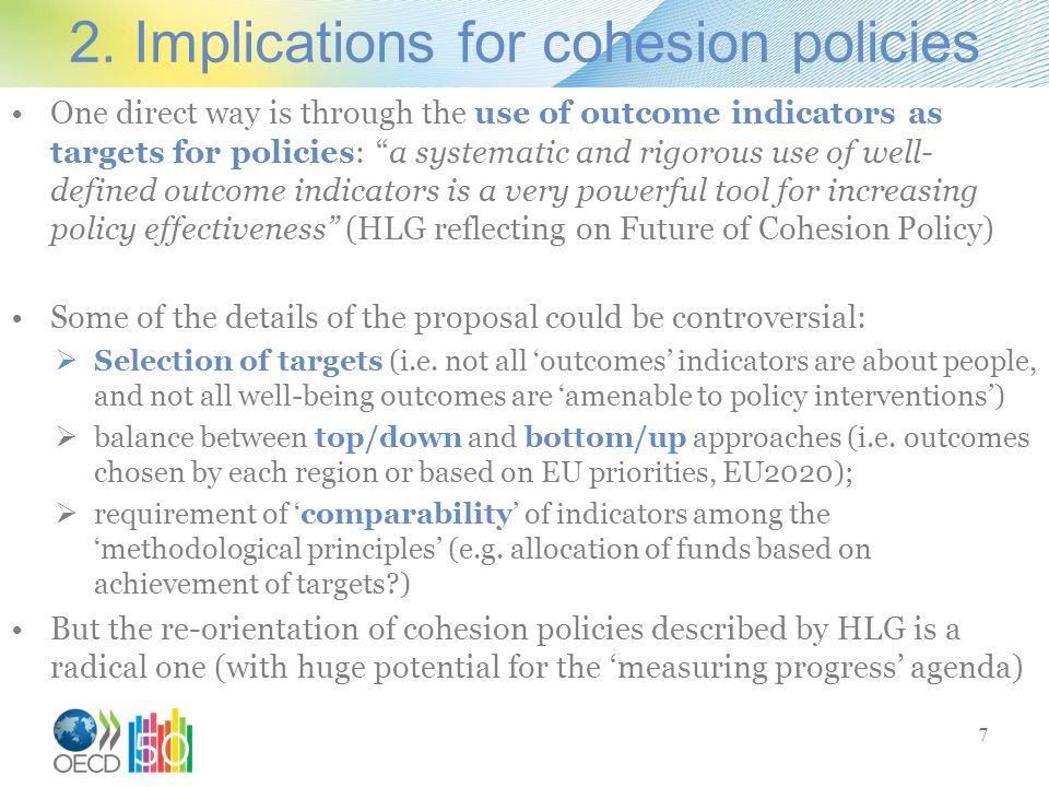2. Implications for cohesion policies One direct way is through the use of outcome indicators as targets for policies: a systematic and rigorous use o