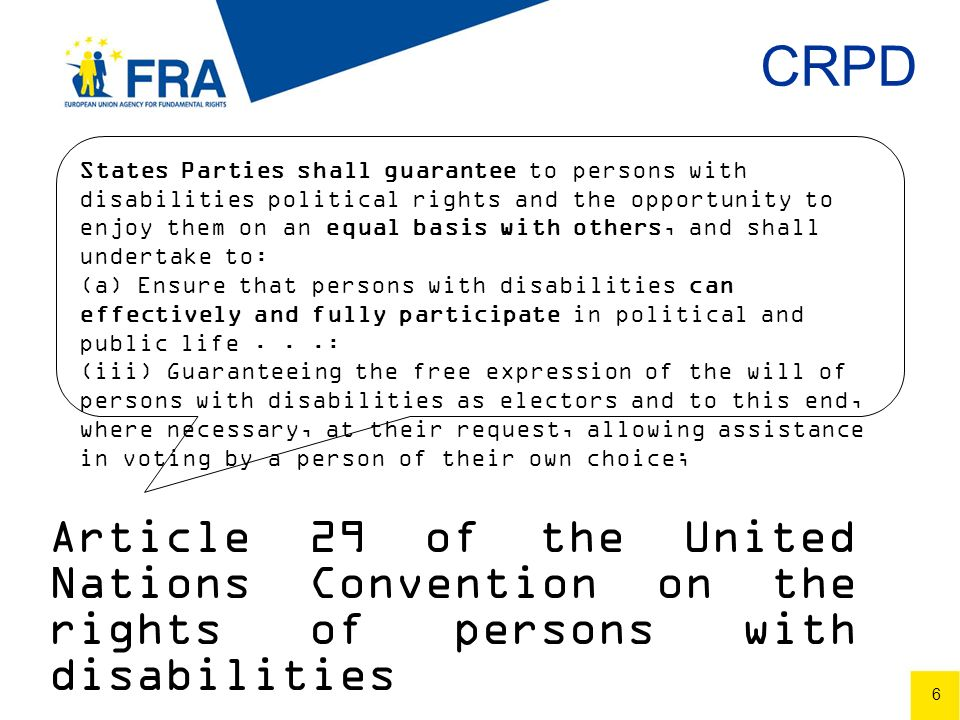 7 7 FRA results: The participation spectrum A.EXCLUSION: Denial to all people under partial and plenary guardianship, regardless of their actual, individual level of functional ability B.LIMITED PARTICIPATION: Exclusion hinges on the degree of limitation of legal capacity or evaluation on case by case C.PARTICIPATION: Persons with disabilities are allowed to vote and to be elected like all other citizens, legal capacity notwithstanding ExclusionParticipatio n Limited Participatio n