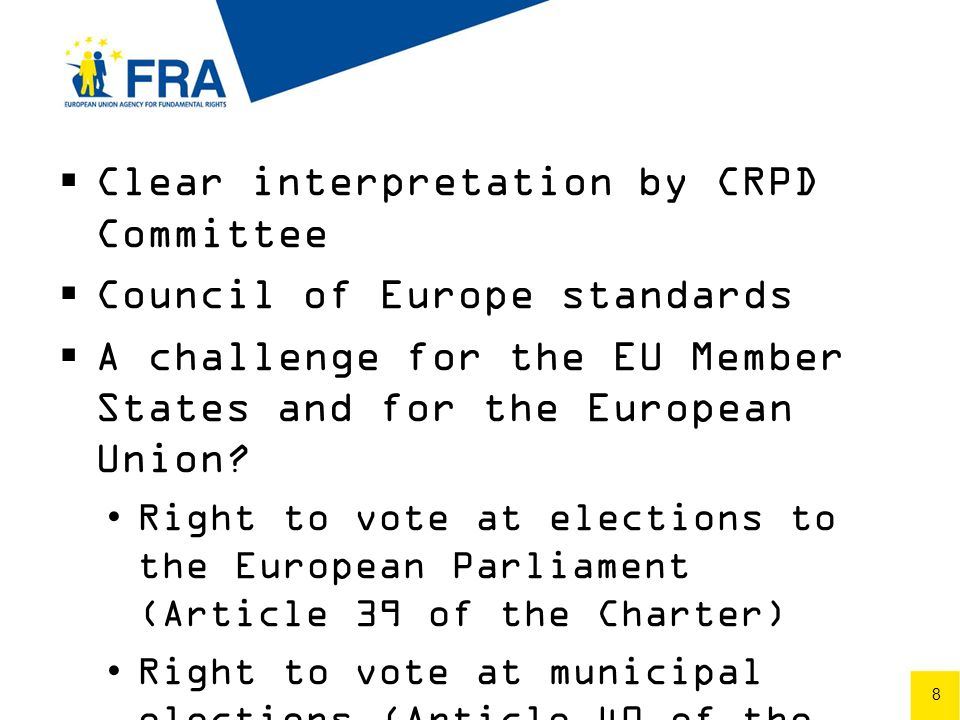 8 Clear interpretation by CRPD Committee Council of Europe standards A challenge for the EU Member States and for the European Union.