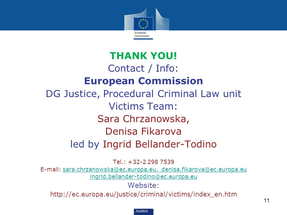 11 THANK YOU! Contact / Info: European Commission DG Justice, Procedural Criminal Law unit Victims Team: Sara Chrzanowska, Denisa Fikarova led by Ingr