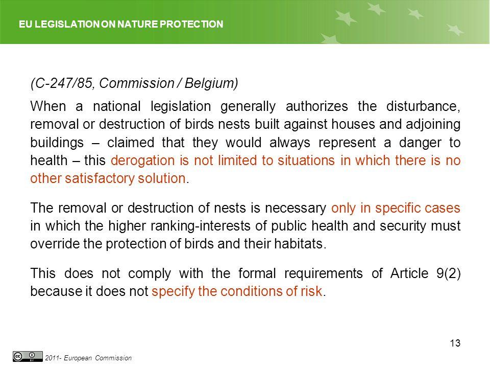 EU LEGISLATION ON NATURE PROTECTION 2011- European Commission 13 (C-247/85, Commission / Belgium) When a national legislation generally authorizes the