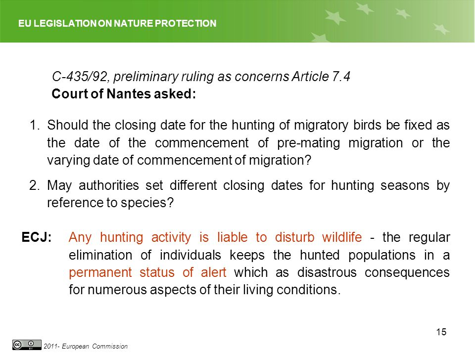 EU LEGISLATION ON NATURE PROTECTION 2011- European Commission 15 C-435/92, preliminary ruling as concerns Article 7.4 Court of Nantes asked: 1.Should