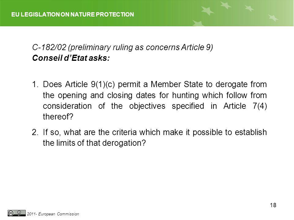 EU LEGISLATION ON NATURE PROTECTION 2011- European Commission 18 C-182/02 (preliminary ruling as concerns Article 9) Conseil dEtat asks: 1.Does Articl