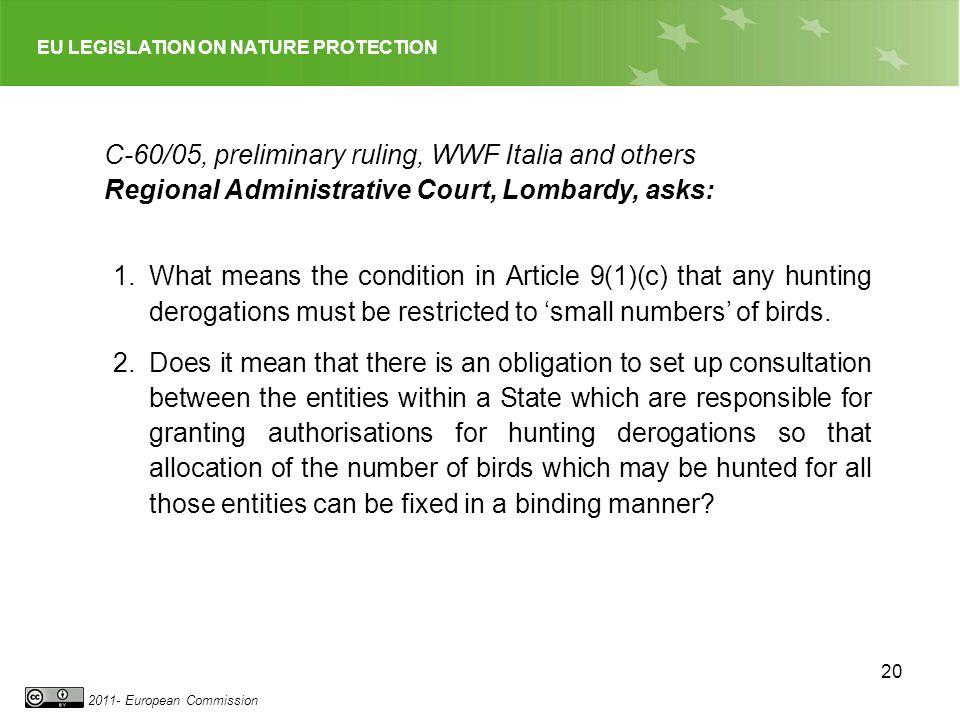 EU LEGISLATION ON NATURE PROTECTION 2011- European Commission 20 C-60/05, preliminary ruling, WWF Italia and others Regional Administrative Court, Lom