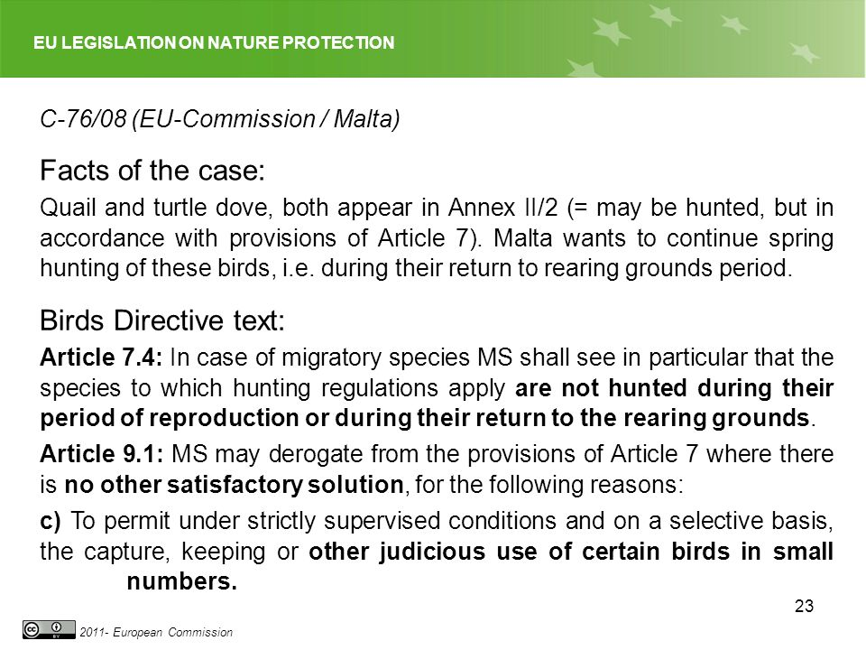 EU LEGISLATION ON NATURE PROTECTION 2011- European Commission 23 Quail and turtle dove, both appear in Annex II/2 (= may be hunted, but in accordance with provisions of Article 7).